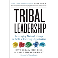 Tribal Leadership Revised Edition: Leveraging Natural Groups to Build a Thriving Organization