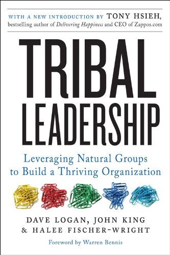 Tribal Leadership Revised Edition: Leveraging Natural Groups to Build a Thriving Organization (Relationship Between Organizational Behavior And Organizational Development)