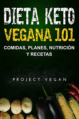 Dieta Keto Vegana 101 - Comidas, Planes, Nutrición y Recetas: La guía definitiva para perder peso rápidamente con una dieta Keto o cetogénica baja en carbohidratos y a base de plantas por ProjectVegan