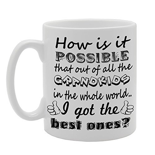 How Is It Possible That Out Of All The Grandkids In The Whole World, I Got The Best Ones ? Coffee Mugs Gifts for Women Ceramic Mug 11oz Present for Him Present for Her (Christmas Foods Trees 2017 Whole)