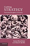 Crafting Strategy : Embodied Metaphors in Practice, Heracleous, Loizos and Jacobs, Claus D., 1107411696