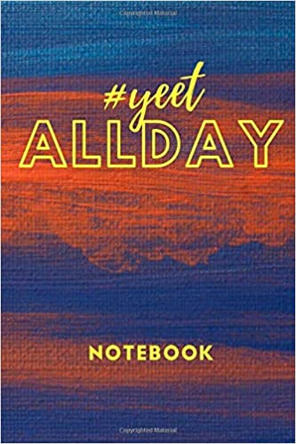 Yeet All Day A Blank Lined 6 X 9 Notebook For Anyone That Loves The Word Yeet Yeet All Day Long Notebooks Gifts Yeet All Day Long Publishing 9781659863949 Amazon Com Books Looking for the definition of yeet? amazon com