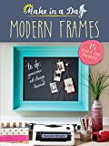 how to make picture frames Make in a Day: Modern Frames
