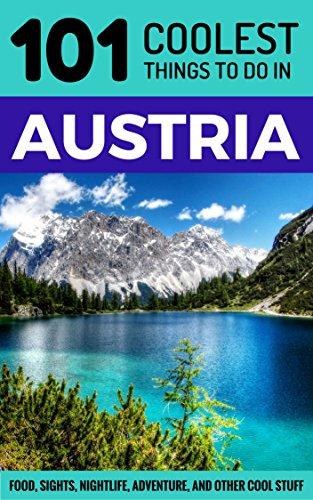 Austria: Austria Travel Guide: 101 Coolest Things to Do in Austria (Vienna Travel Guide, Salzburg Travel Guide, Backpacking Austria, Austrian Alps)
