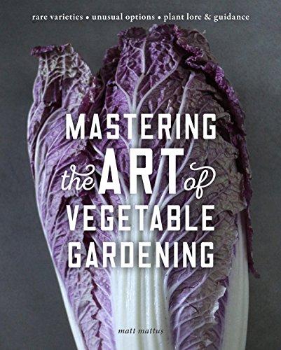 Mastering the Art of Vegetable Gardening: Rare Varieties - Unusual Options - Plant Lore & ()