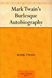 Mark Twain's Burlesque Autobiography (English Edition)