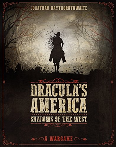 Dracula's America: Shadows of the West: A Wargame: Haythornthwaite, Jonathan, RU-MOR: 9781472817778: Amazon.com: Books