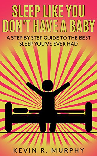sleep-like-you-dont-have-a-baby-a-step-by-step-guide-to-the-best-sleep-youve-ever-had