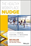 img - for The Healthy Workplace Nudge: How Healthy People, Culture, and Buildings Lead to High Performance book / textbook / text book
