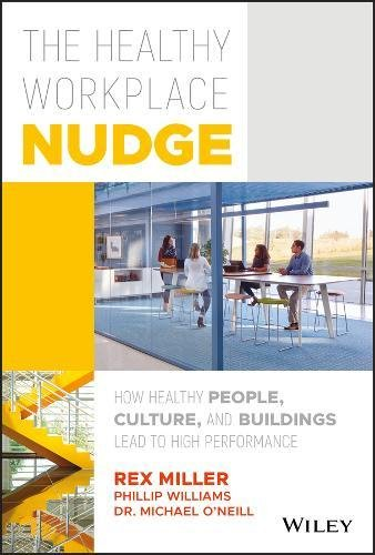 The Healthy Workplace Nudge: How Healthy People, Culture, and Buildings Lead to High Performance