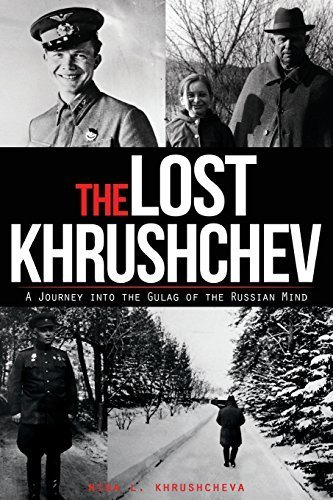 The Lost Khrushchev: A Journey Into the Gulag of the Russian Mind by Khrushcheva, Nina L. (2014) Paperback