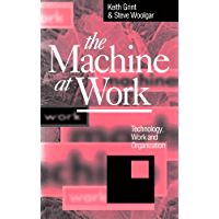 The Machine at Work: Technology, Work and Organization