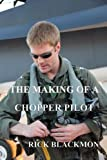 The Making Of A Chopper Pilot (Greg Michaels Adventures Book 1)