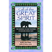 Call of the Great Spirit: The Shamanic Life and Teachings of Medicine Grizzly Bear by Bobby Lake-Thom (2001-11-01)