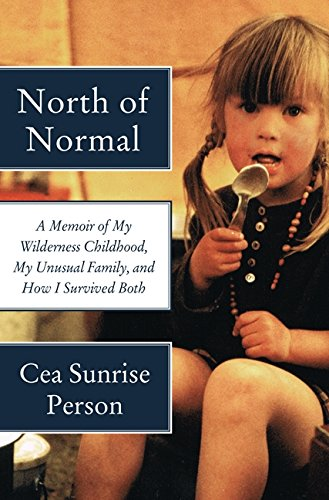 (North of Normal: A Memoir of My Wilderness Childhood, My Unusual Family, and How I Survived Both)