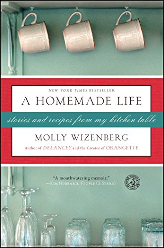 A Homemade Life: Stories and Recipes from My Kitchen Table by Molly Wizenberg