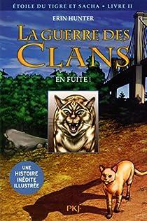 La guerre des clans illustrée, Cycle III - Étoile du Tigre et Sacha, tome 2 : En fuite ! par Hunter