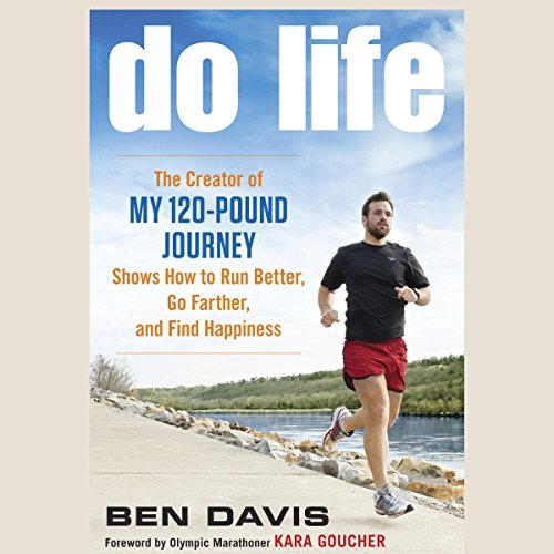 Do Life: The Creator of My 120-Pound Journey Shows How to Run Better, Go Farther, and Find Happiness by Random House Audio