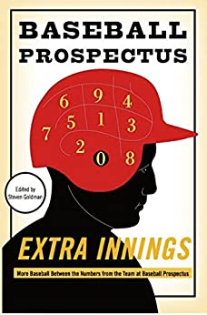 Extra Innings: More Baseball Between the Numbers from the Team at Baseball Prospectus by [The Baseball Prospectus]