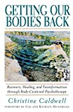 Product review for Getting Our Bodies Back: Recovery, Healing, and Transformation through Body-Centered Psychotherapy
