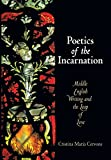 img - for Poetics of the Incarnation: Middle English Writing and the Leap of Love (The Middle Ages Series) book / textbook / text book
