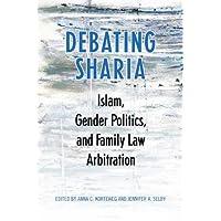 Debating Sharia: Islam, Gender Politics, and Family Law Arbitration