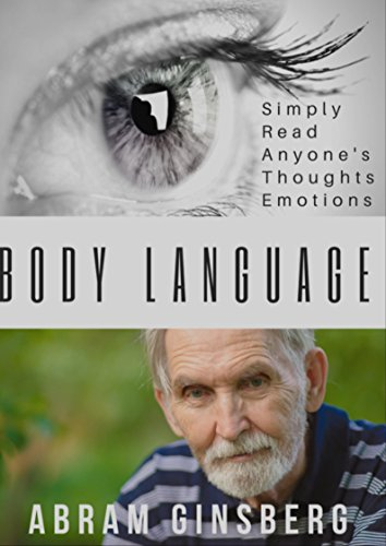 Body Language: Simply Read Anyone's Thoughts And Emotions (Self Help, Nonverbal Communication, Psychology, How to Read People)