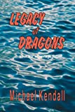 Legacy of Dragons, Michael Kendall, 1425107753
