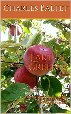 l art de greffer arbres et arbustes fruitiers arbres forestiers ou d ornements. Black Bedroom Furniture Sets. Home Design Ideas