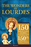 The Wonders of Lourdes: 150 Miraculous Stories of the Power of Prayer to Celebrate; the 150th Anniversary of Our Ladys Apparition (2008-05-01)