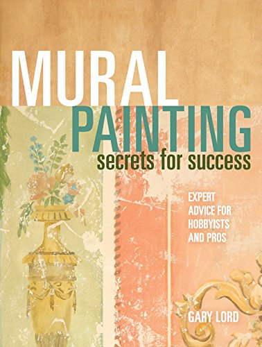 - Mural Painting Secrets For Success: Expert Advice For Hobbyists And Pros