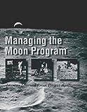 Managing the Moon Program, National Aeronautics Administration, 1493657119