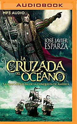 La Cruzada del Océano Castilian Narration : La Gran Aventura de la Conquista de América: Amazon.es: Esparza, Jose Javier, Magraner, Juan: Libros