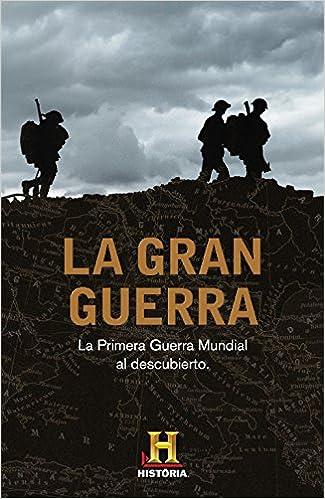 La Gran Guerra: La Primera Guerra Mundial al descubierto Diversas plaza&janes: Amazon.es: Canal Historia: Libros