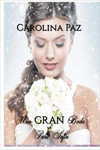 Una gran boda para Sofia (Spanish Edition): carolina paz: 9781979174428: Amazon.com: Books