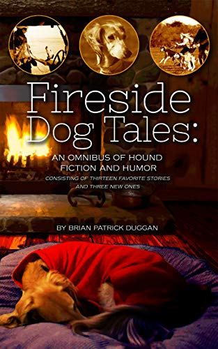 (Fireside Dog Tales: An Omnibus of Hound Fiction & Humor: Consisting of thirteen favorite stories and three new ones)