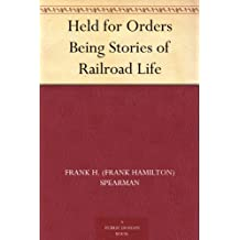 Held for Orders Being Stories of Railroad Life