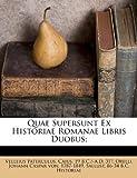 Quae Supersunt Ex Historiae Romanae Libris Duobus;, , 1246104334