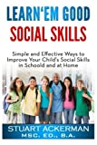 img - for Learn'Em Good - Social Skills: Simple and Effective Ways to Improve Your Child's Social Skills in School and at Home book / textbook / text book
