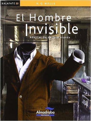 Hombre invisible, El (kalafate) (Colección Kalafate): Amazon.es: Wells, Helbert George, Salomó, Xavier, Aranda Pedrosa, José, Aranda, José: Libros