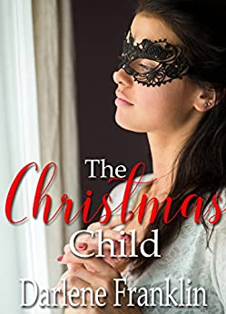 The Christmas Child (A Christmas Masquerade Book 4) by [Franklin, Darlene]