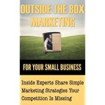 OUTSIDE THE BOX MARKETING FOR YOUR SMALL BUSINESS
