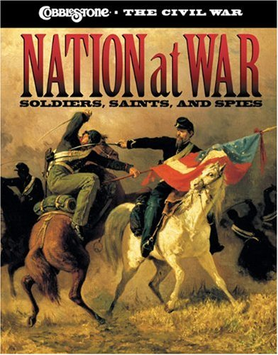 Nation at War: Soldiers, Saints, and Spies (Cobblestone the Civil War) (Cobblestone Bookshelf)