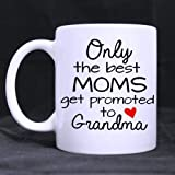 "Mother's Day Gift ""Only the Best Moms Get Promoted to Grandma"" Superior Quality Ceramic Material White Mug"