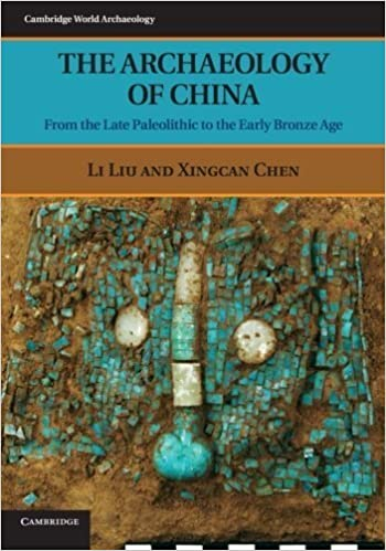 Book The Archaeology of China: From the Late Paleolithic to the Early Bronze Age (Cambridge World Archaeology) by Liu, Li, Chen, Xingcan (2012)