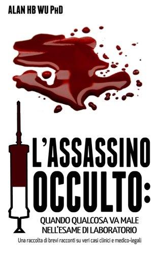 L'Assassino Occulto: Quando Qualcosa va Male Nell'esame di Laboratorio (Italian Edition)