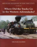 img - for Where Did The Tracks Go In The Western Adirondacks? (Mountain Railroads of New York State) by Michael Kudish (2002-08-30) book / textbook / text book