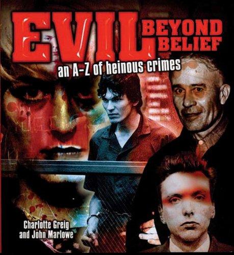 Evil Beyond Belief: An A-Z of Heinous Crimes