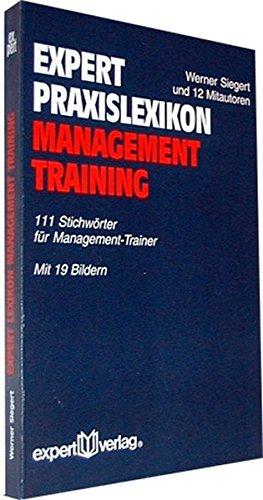 expert Praxislexikon Management-Training: 111 Stichwörter für Management-Trainer (expert Lexikon)