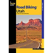 Road Biking™ Utah: A Guide To The State's Best Bike Rides
